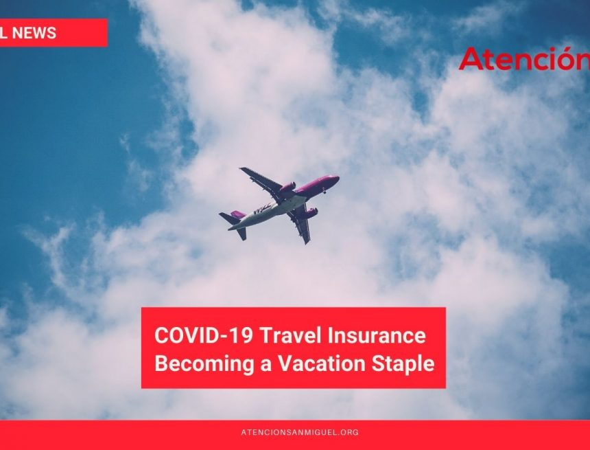 COVID-19 Travel Insurance Becoming a Vacation Staple and More Travel News