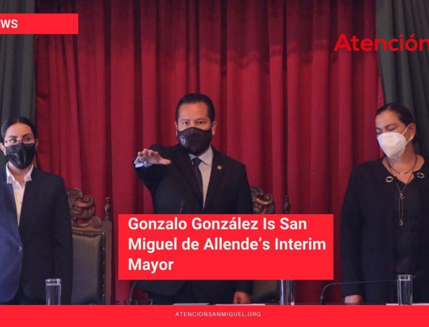 Gonzalo González Is San Miguel de Allende's Interim Mayor