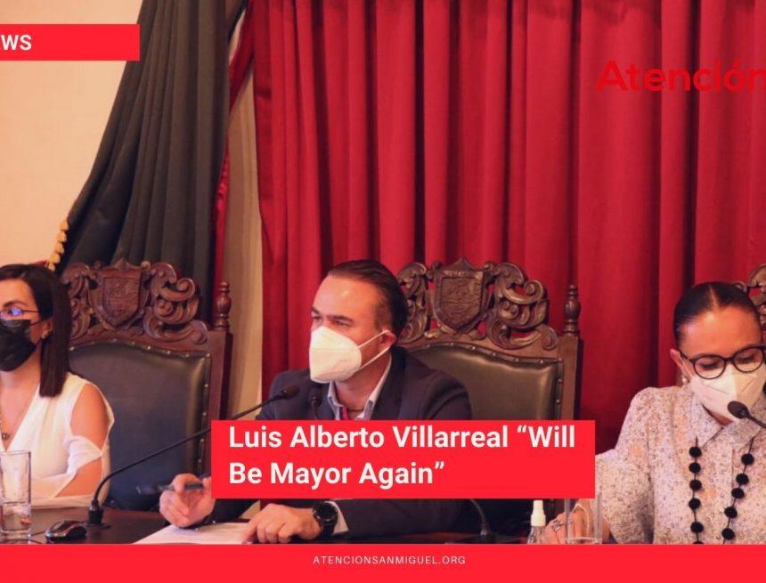 "Luis Alberto Villarreal ""Will Be Mayor Again"""