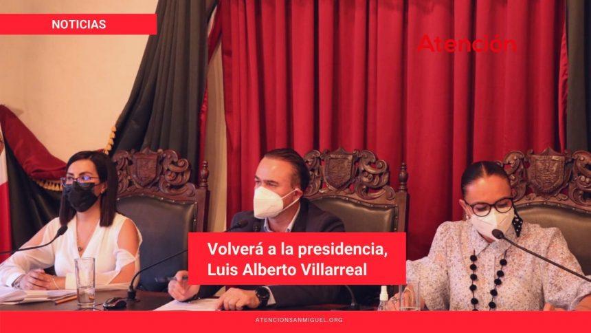 Volverá a la presidencia, Luis Alberto Villarreal