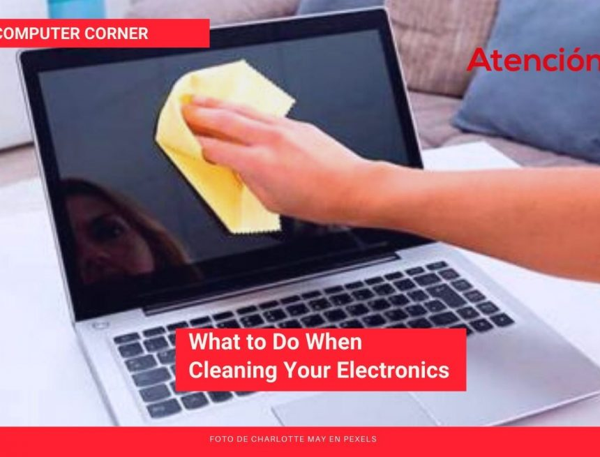 What to Do When Cleaning Your Electronics