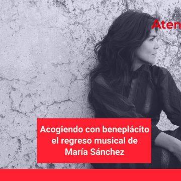 Acogiendo con beneplácito el regreso musical de María Sánchez