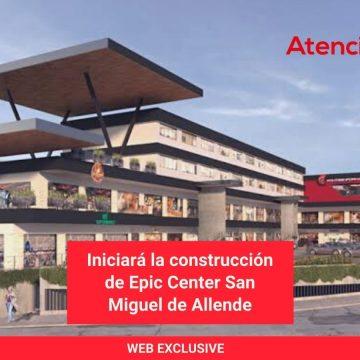 Iniciará la construcción de Epic Center San Miguel de Allende