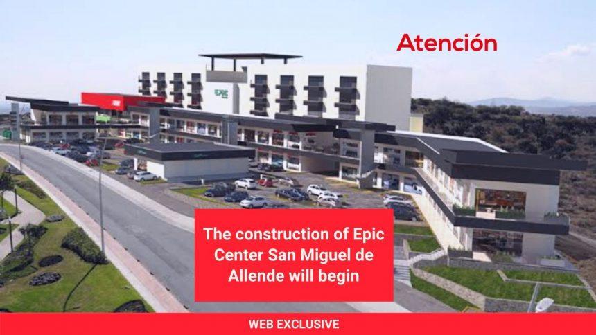 The construction of Epic Center San Miguel de Allende will begin