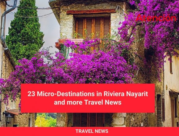 23 Micro-Destinations in Riviera Nayarit and More Travel News