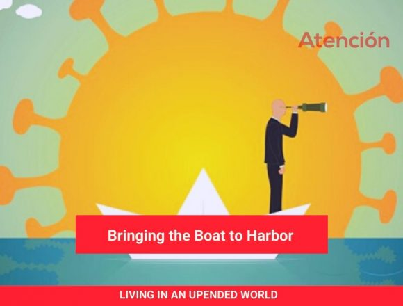 Living in an Upended World: Bringing the Boat to Harbor
