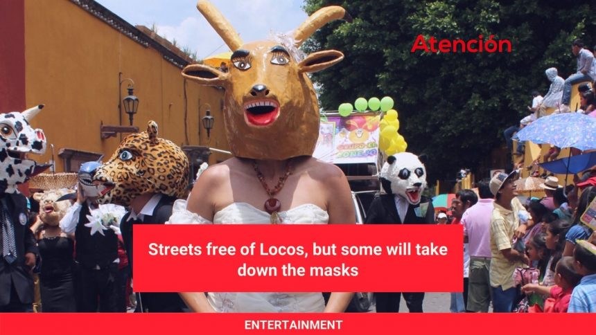 Streets free of Locos, but some will take down the masks