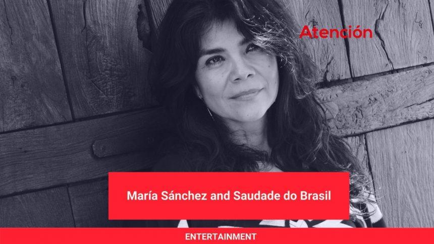 María Sánchez and Saudade do Brasil