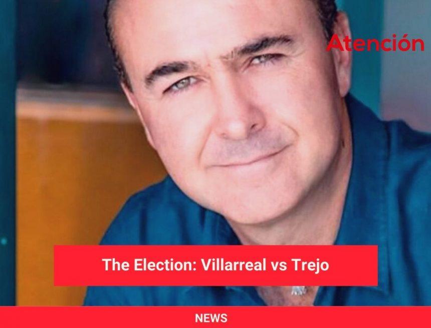 The Election: Villarreal vs Trejo